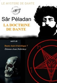 Joséphin Péladan et Etienne-Jean Delécluze - La doctrine de Dante par Péladan, suivi de Dante était-il hérétique ? par Étienne-Jean Delécluze. [Nouv. éd. revue et mise à jour]..