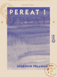 Joséphin Péladan - Pereat !.