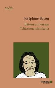 Joséphine Bacon - Bâtons à message - Tshissinuatshitakana, édition bilingue français-montagnais.
