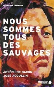 Joséphine Bacon et José Acquelin - Nous sommes tous des sauvages.