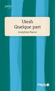 Joséphine Bacon - Uiesh - Quelque part - Prix des libraires 2019.
