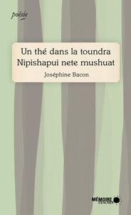 Joséphine Bacon et  Mémoire d'encrier - Un thé dans la toundra Nipishapui nete mushuat.