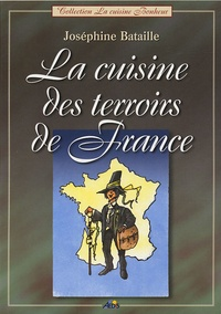 Joséphine Bataille - La cuisine des terroirs de France.