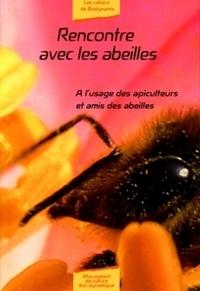 Joséphine Bernhardt - Rencontre avec les abeilles - A l'usage des apiculteurs et amis des abeilles.
