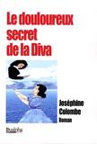 Joséphine Colombe - Le douloureux secret de la Diva.