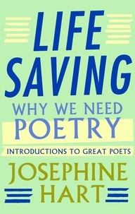 Joséphine Hart - Life Saving - Why We Need Poetry - Introductions to Great Poets.
