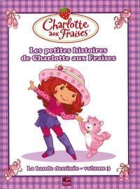Joséphine Lacasse et Fabrice Le Jean - Charlotte aux Fraises / la bande-dessinée Tome 3 : Les petites histoires de Charlotte aux Fraises.