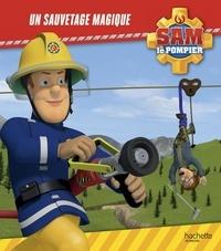 Joséphine Lacasse et  Hit Entertainement - Sam le pompier  : Un sauvetage magique.