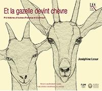 Joséphine Lesur - Et la gazelle devint chèvre - Pré-histoires africaines d'hommes et d'animaux.