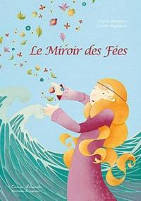 Joséphine Magnanon - Le miroir des fées.