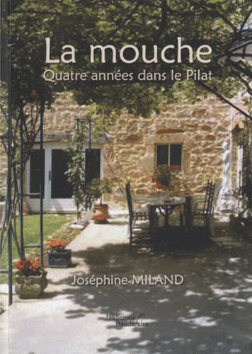 Joséphine Miland - La mouche - Quatre années dans le Pilat.