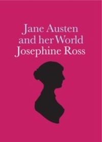 Josephine Ross - Jane Austen and her World.