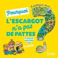 Joséphine Sauvage et  Ninie - Explique-moi pourquoi l'escargot n'a pas de pattes ? - Et plein de questions sur le jardin.