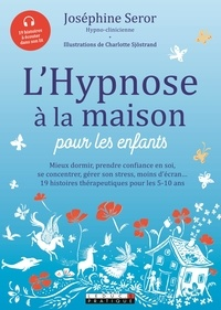 Joséphine Seror - L'hypnose à la maison pour les enfants.