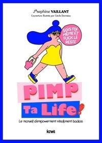 Pimp ta life !- Le manuel d'empowerment résolument badass - Josephine Vaillant |