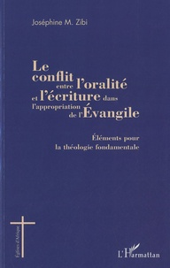 Joséphine Zibi - Le conflit entre l'oralité et l'écriture dans l'appropriation de l'Evangile - Eléments pour la théologie fondamentale.