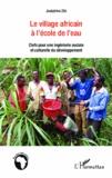 Joséphine Zibi - Le village africain à l'école de l'eau - Clefs pour une ingénierie sociale et culturelle du développement.