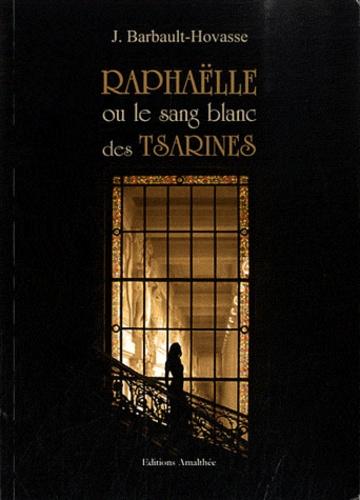 https://products-images.di-static.com/image/josette-barbault-hovasse-raphaelle-ou-le-sang-blanc-des-tsarines/9782310010832-475x500-1.jpg
