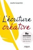 Josette Carpentier - L'écriture créative - 80 exercices pour libérer sa plume et oser écrire !.