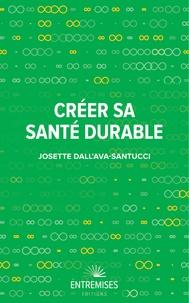 Josette Dall'Ava Santucci - Créer sa santé durable.