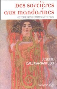 Josette Dall'Ava Santucci - Des sorcières aux mandarines - Histoire des femmes médecins.
