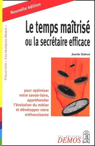 Josette Dubost - Le temps maîtrisé ou la secrétaire efficace - Edition 2002.