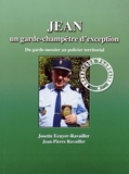 Josette Ecuyer-Ravailler et Jean-Pierre Ravailler - Jean, un garde-champêtre d'exception - Du garde-messier au policier territorial.