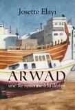 Josette Elayi - Arwad, une île syrienne à la dérive - Un roman bouleversant.