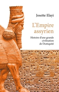 Josette Elayi - Histoire de l'empire assyrien - Histoire d'une grande civilisation de l'Antiquité.