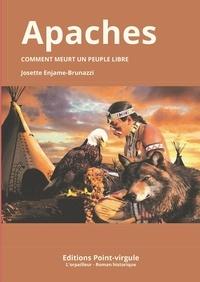 Josette Enjame-brunazzi - Apaches - Comment meurt un peuple libre.