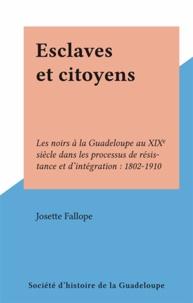 Josette Fallope - Esclaves et citoyens - Les noirs à la Guadeloupe au XIXe siècle dans les processus de résistance et d'intégration : 1802-1910.