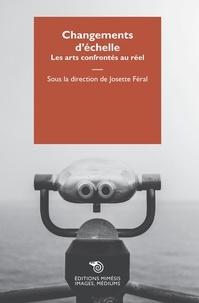 Josette Féral - Changements d'échelle - Les arts confrontés au réel.