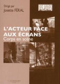 Josette Féral - Corps en scène : l'acteur face aux écrans.