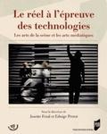 Josette Féral et Edwige Perrot - Le réel à l'épreuve des technologies - Les arts de la scène et les arts médiatiques.