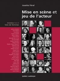 Josette Féral - Mise en scène et Jeu de l'acteur - Entretiens, Tome 3, Voix de femmes.