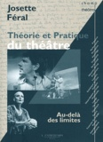 Josette Féral - Théorie et pratique du théâtre - Au-delà des limites.
