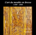Josette Foilleret - L'art du meuble en Bresse - 1500-1900.
