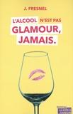 Josette Fresnel - L'alcool n'est pas glamour, jamais.