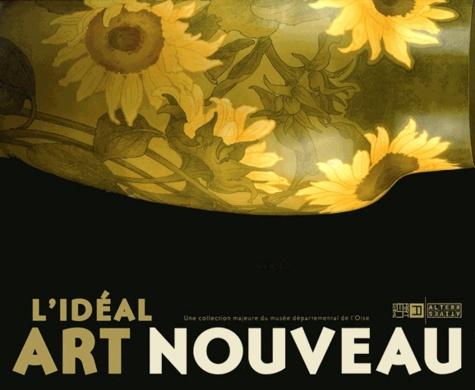 Josette Galiègue et Hélène Sirven - L'idéal Art nouveau - Une collection majeure du musée départemental de l'Oise.