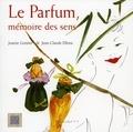 Josette Gonthier et Jean-Claude Ellena - Le parfum, mémoire des sens.
