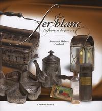 Josette Goubard et Hubert Goubard - Le fer blanc - L'orfèvrerie du pauvre.