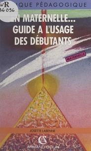Josette Labenne et Guy Labenne - En maternelle... - Guide à l'usage des débutants.