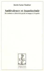 Josette Larue-Tondeur - Ambivalence et énantiosémie - Des tendances et désirs de la psyché au langage et à la poésie.