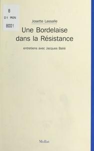 Josette Lassalle et Jacques Balié - Une Bordelaise dans la Résistance : Entretiens avec Jacques Balié.