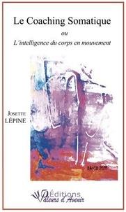 Josette Lepine - Le coaching somatique ou l'intelligence du corps en mouvement.