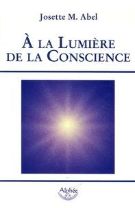 Josette-M Abel - A la Lumière de la Conscience.