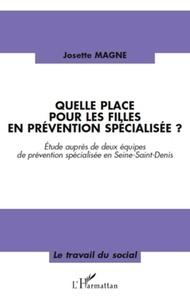 Josette Magne - Quelle place pour les filles en prévention spécialisée ? - Etude auprès de deux équipes de prévention spécialisée en Seine-Saint-Denis.