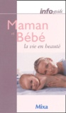 Josette Milgram et  Collectif - Maman et bébé la vie en beauté.