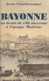 Josette Pontet-Fourmigue - Bayonne, un destin de ville moyenne à l'époque Moderne.