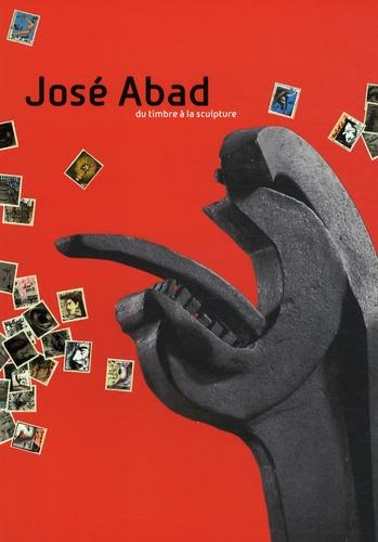 Josette Rasle - José Abad - Du timbre à la sculpture.